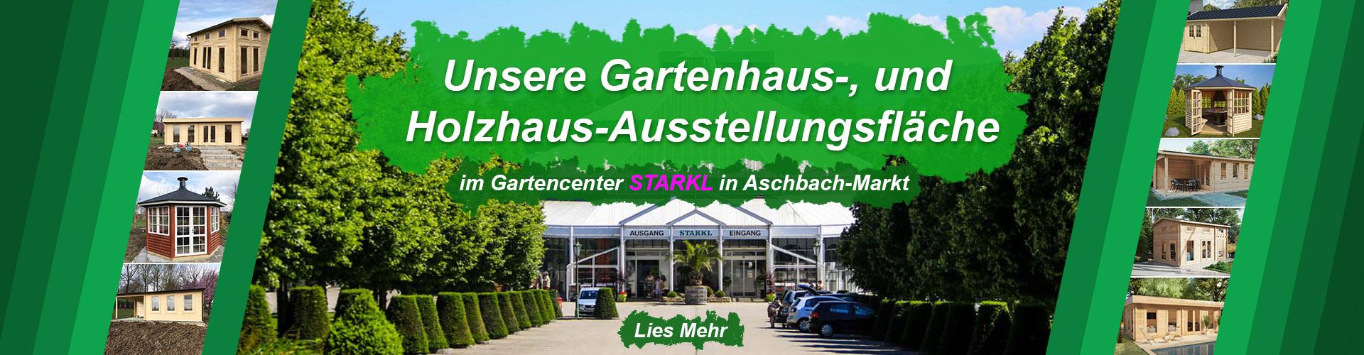 Unsere Gartenhaus-, und Holzhaus- Ausstellungsfläche im Gartencenter STARKL in Aschbach-Markt